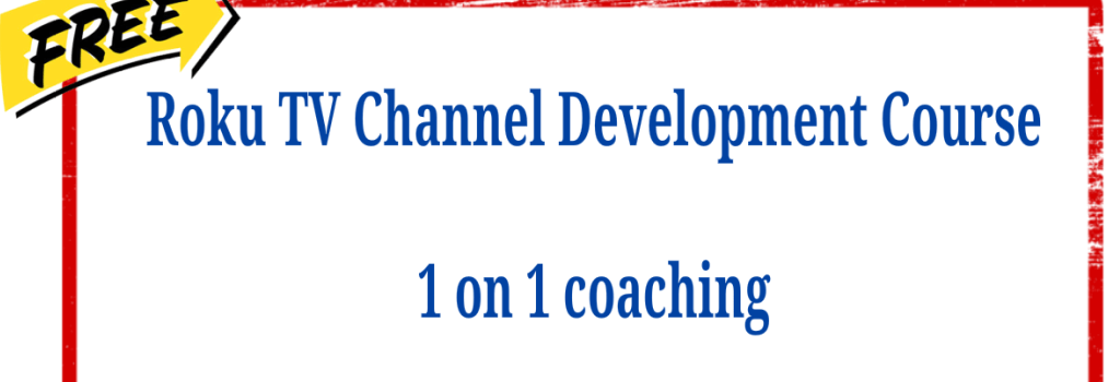 FREE Roku TV Channel Development Course – 1 on 1 coaching