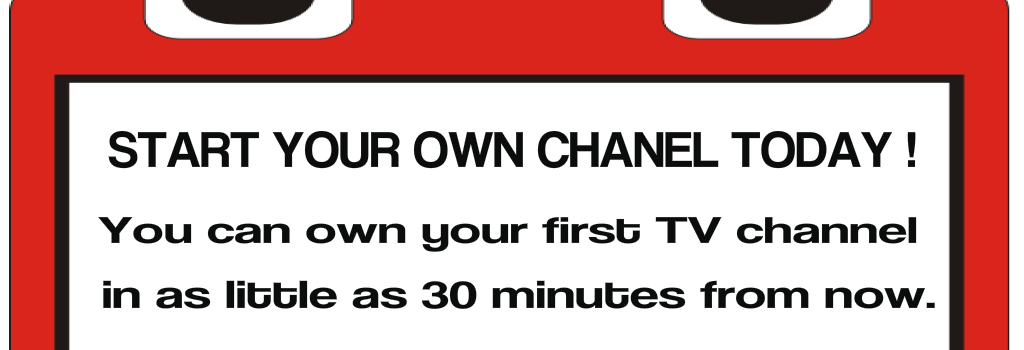 Own your first TV channel in as little as 30 minutes from now.
